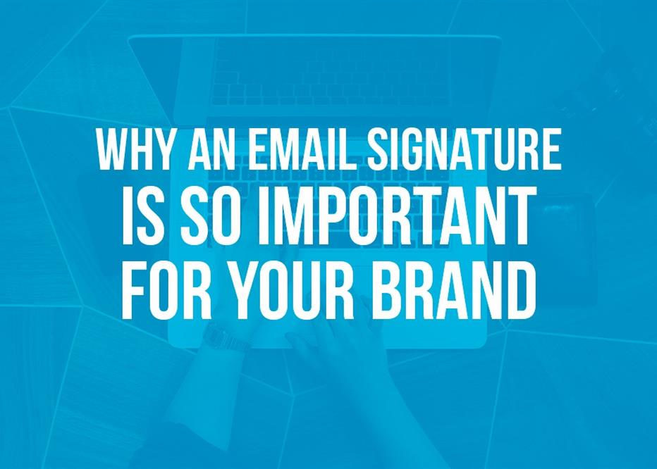 Why an email signature is so important for your brand